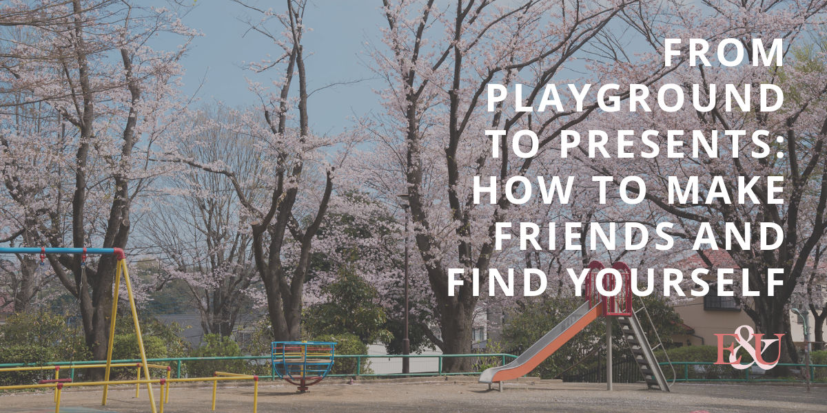 From Playground To Presents: How To Make Friends And Find Yourself | EU 002