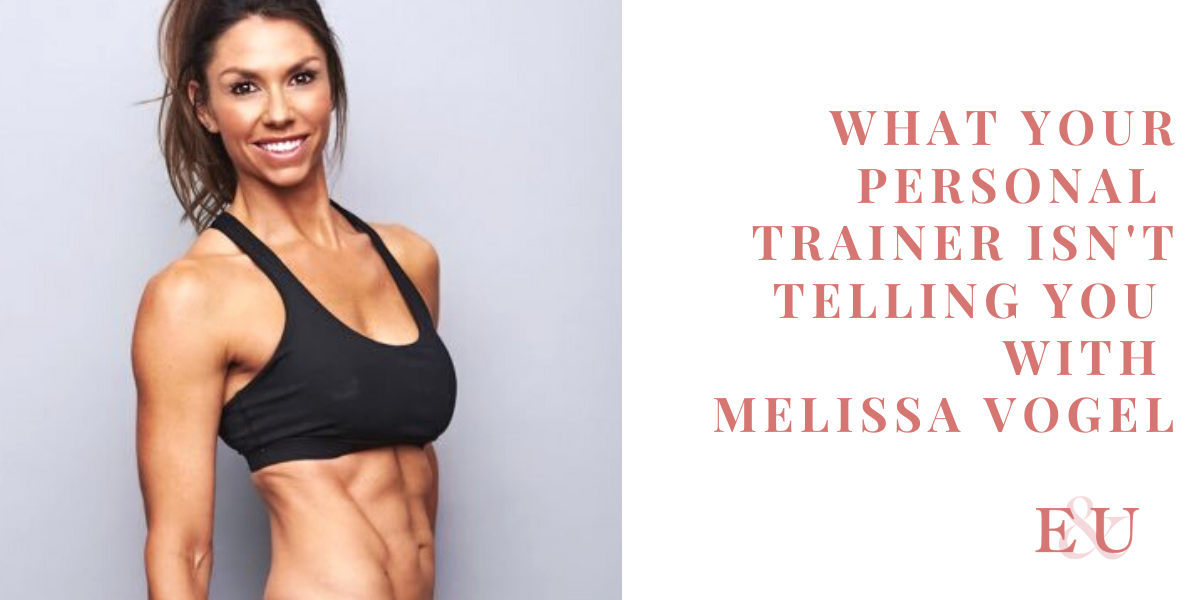 What Your Personal Trainer Isn't Telling You With Melissa Vogel