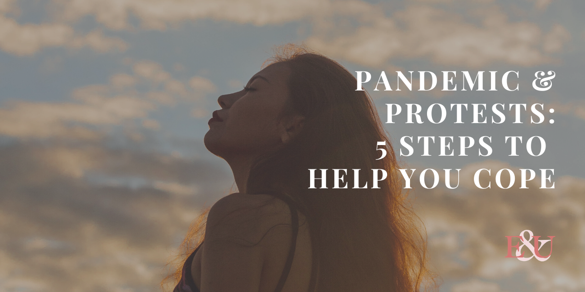 Pandemic & Protests: 5 Steps to Help You Cope | EU Bonus Episode