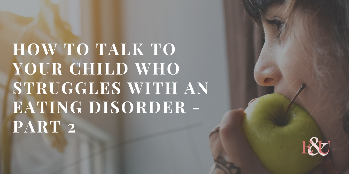 How To Talk To Your Child Who Struggles With An Eating Disorder | EU 017