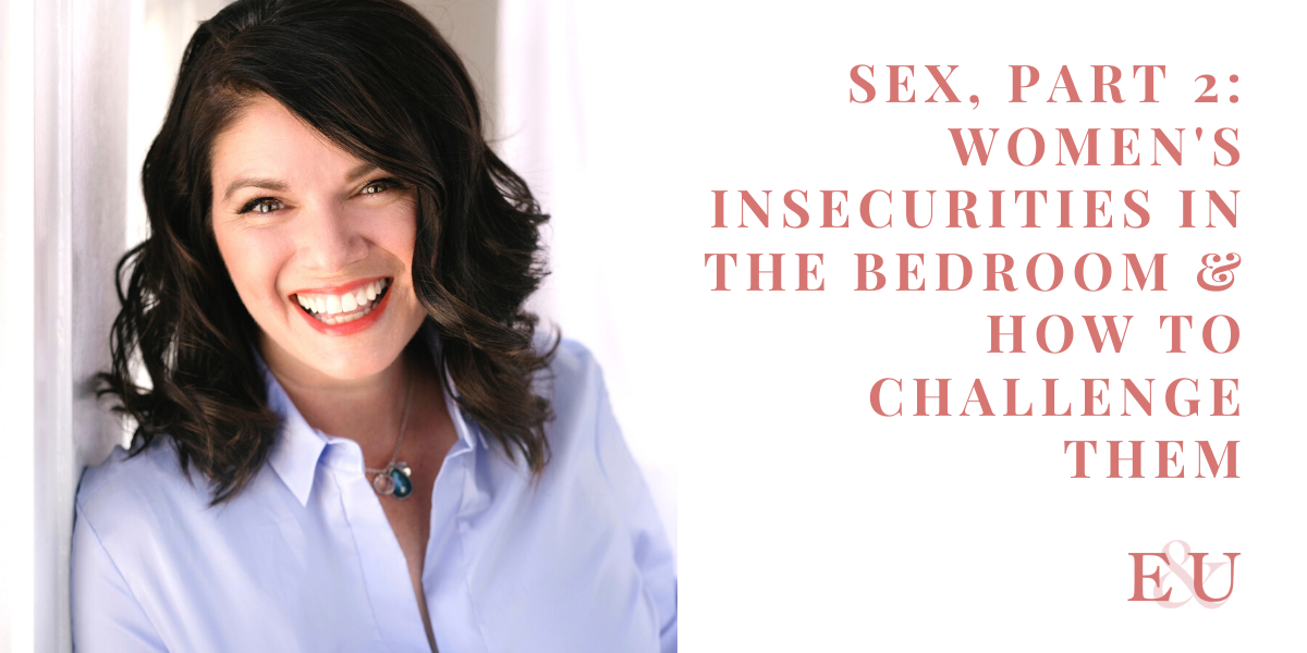 Sex, Part 2: Women's Insecurities in the bedroom & How to Challenge them with Dr. Lanae St.John | EU 20