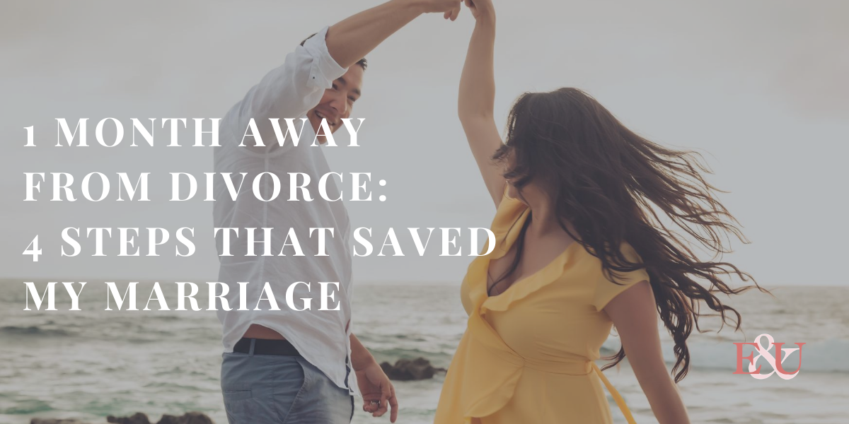 1 Month Away From Divorce: 4 steps that saved my marriage | EU 22