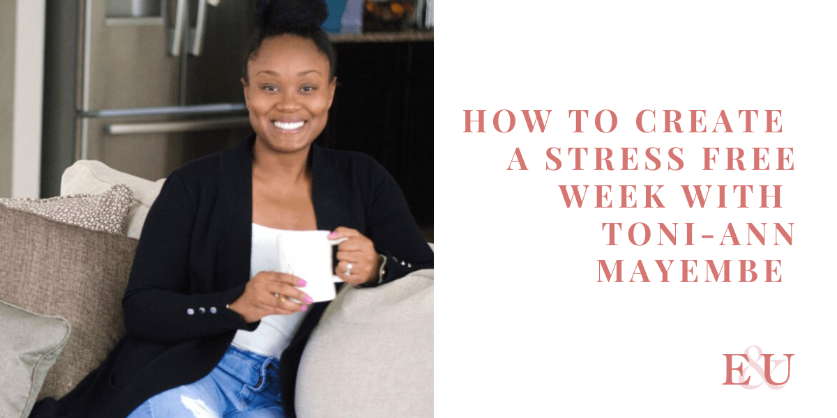 How to Create a Stress Free Week with Toni-Ann Mayembe | EU 31