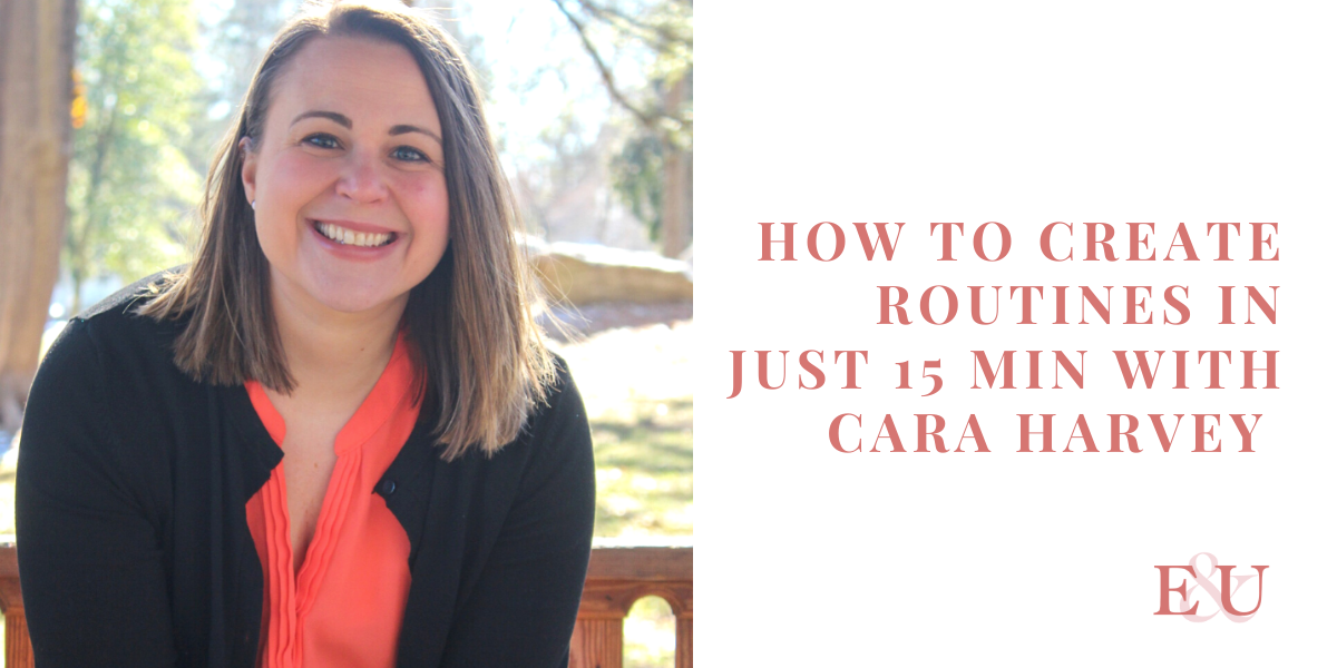 How to Create Routines In Just 15 min with Cara Harvey | EU 32