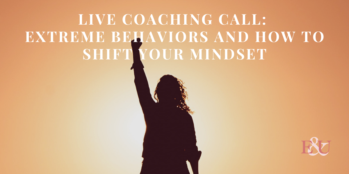 Live Coaching Call: Extreme Behaviors and How to Shift Your Mindset   EU 37