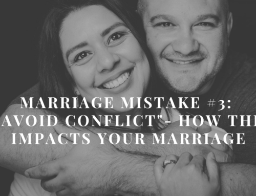 "Marriage Mistake #3: ""I Avoid Conflict""- How This Impacts your Marriage 