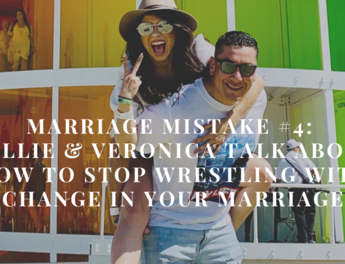 Marriage Mistake #4: Willie & Veronica Talk About How to Stop Wrestling with Change in Your Marriage | EU 50