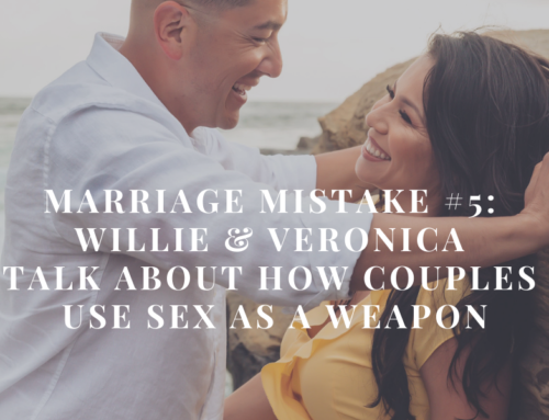 Marriage Mistake #5: Willie & Veronica Talk About How Couples Use Sex As a Weapon | EU 51