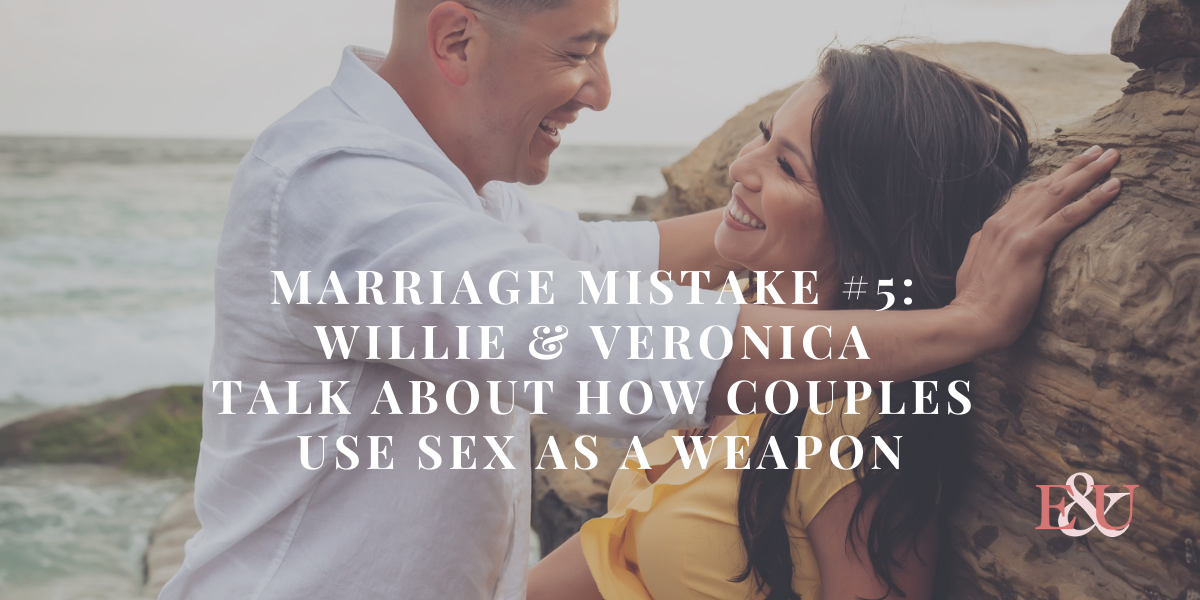 Mistake #5: Willie & Veronica Talk About How Couples Use Sex As a Weapon | EU 51