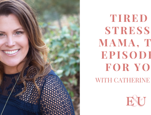 Tired & Stressed Mama, This Episode Is For You! With Catherine O'Brien   EU 70