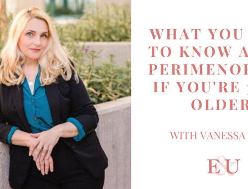 What You Need To Know About Perimenopause If You're 35 or Older  with Vanessa Ford | EU 74
