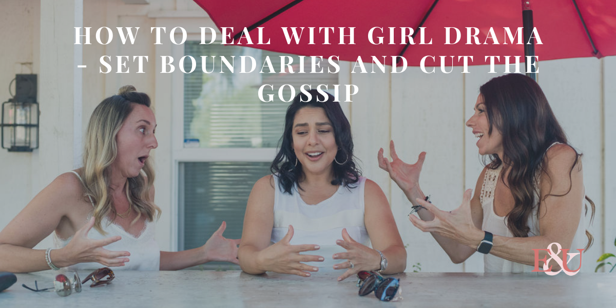 How To Deal With Girl Drama - Set Boundaries and Cut The Gossip | EU 77