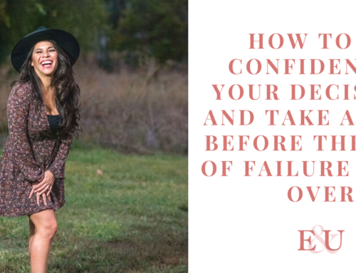 How To Be Confident In Your Decisions and Take Action Before the Fear Of Failure Takes Over | EU 82
